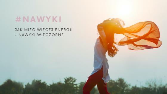JAK MIEĆ WIĘCEJ ENERGII NA CO DZIEŃ – ZDROWE NAWYKI WIECZOREM